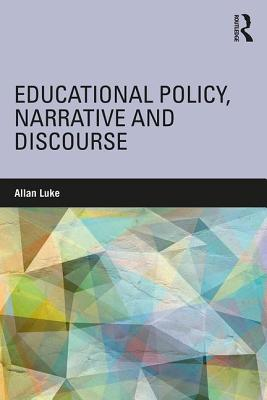 Educational Policy, Narrative and Discourse - Luke, Allan