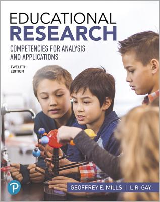 Educational Research: Competencies for Analysis and Applications - Mills, Geoffrey E., and Gay, L. R.