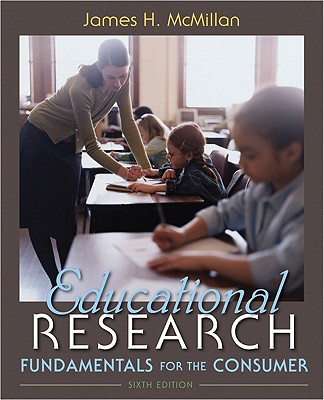 Educational Research: Fundamentals for the Consumer - McMillan, James H