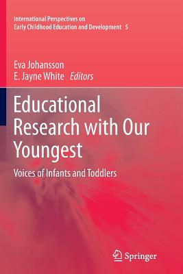 Educational Research with Our Youngest: Voices of Infants and Toddlers - Johansson, Eva (Editor), and White, E. Jayne (Editor)