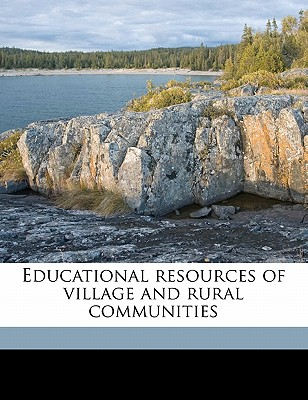 Educational Resources of Village and Rural Communities - Hart, Joseph K 1876-1949, and Fiske, Willard