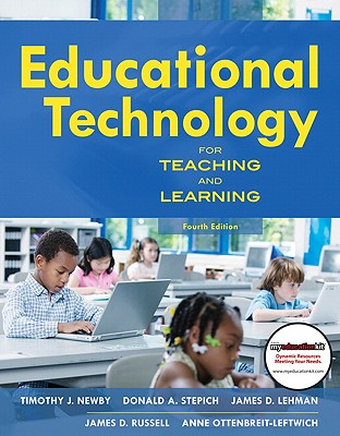 Educational Technology for Teaching and Learning - Newby, Timothy J, and Stepich, Donald, and Lehman, James