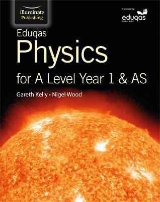 Eduqas Physics for A Level Year 1 & AS: Student Book - Kelly, Gareth, and Wood, Nigel