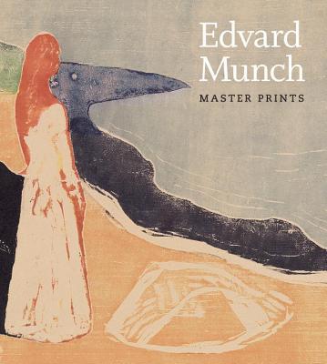 Edvard Munch: Master Prints - Prelinger, Elizabeth, and Robinson, Andrew, Dr.