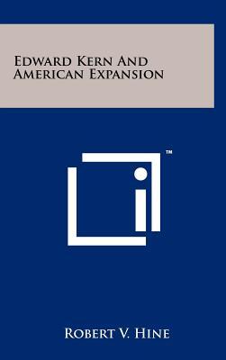 Edward Kern and American Expansion - Hine, Robert V, Professor