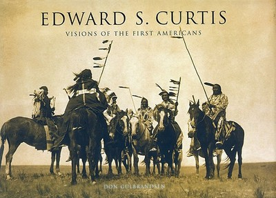 Edward S. Curtis: Vision of the First Americans - Gulbrandsen, Don
