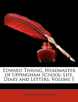 Edward Thring, Headmaster of Uppingham School: Life, Diary and Letters, Volume 1 - Parkin, George Robert