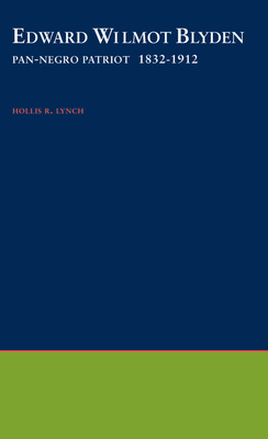 Edward Wilmot Blyden: Pan-Negro Patriot, 1832-1912 - Lynch, Deidre Shauna, and Lynch, Hollis R