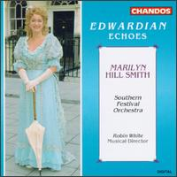 Edwardian Echoes - Marilyn Hill Smith (soprano); Southern Festival Orchestra; Robin White (conductor)