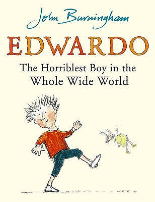 Edwardo the Horriblest Boy in the Whole Wide World - Burningham, John