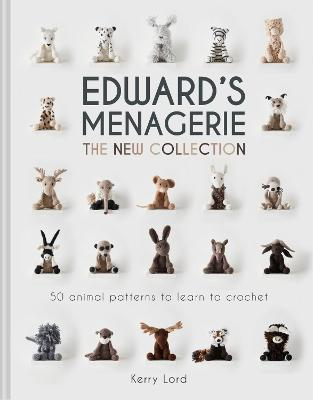 Edward's Menagerie: The New Collection: 50 animal patterns to learn to crochet - Lord, Kerry