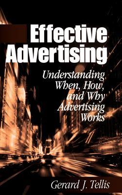 Effective Advertising: Understanding When, How, and Why Advertising Works - Tellis, Gerard J