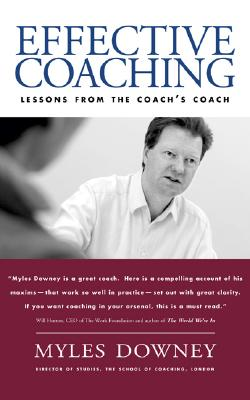 Effective Coaching: Lessons from the Coach's Coach - Downey, Myles
