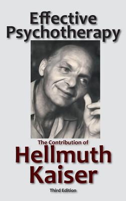 Effective Psychotherapy: The Contribution of Hellmuth Kaiser - Kaiser, Hellmuth, and Fierman, Louis B (Editor), and Ginsberg, Mitchell D (Editor)
