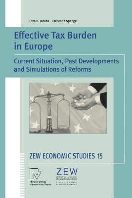 Effective Tax Burden in Europe: Current Situation, Past Developments and Simulations of Reforms - Jacobs, Otto H, and Spengel, Christoph