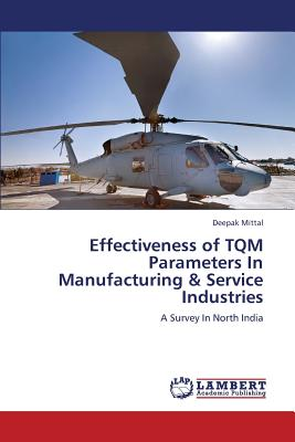 Effectiveness of TQM Parameters in Manufacturing & Service Industries - Mittal Deepak