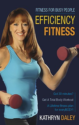 Efficiency Fitness: Fitness for Busy People - Daley, Kathryn