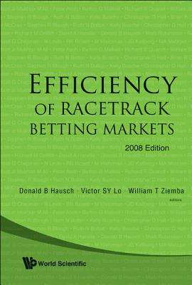 Efficiency of Racetrack Betting Markets - Hausch, Donald B (Editor), and Lo, Victor Sy (Editor), and Ziemba, William T (Editor)