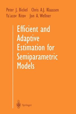 Efficient and Adaptive Estimation for Semiparametric Models - Bickel, Peter J, Dr., and Klaassen, Chris A J, and Ritov, YA'Acov, Dr.