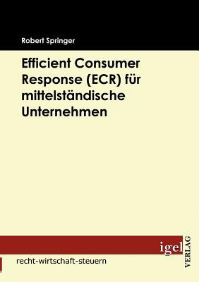 Efficient Consumer Response (Ecr) Fur Mittelstandische Unternehmen - Springer, Robert