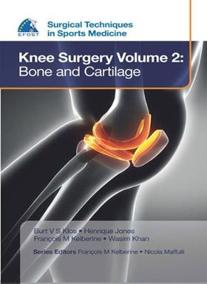EFOST Surgical Techniques in Sports Medicine - Knee Surgery Vol.2: Bone and Cartilage - Klos, Tiburtius V. S. (Editor), and Jones, Henrique (Editor), and Kelberline, Francois (Editor)