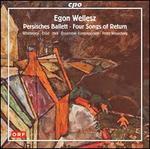 Egon Wellesz: Persisches Ballett; Four Songs of Return