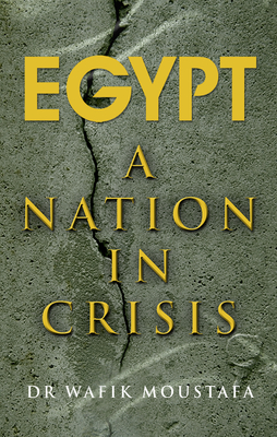 Egypt, a Nation in Crisis - Wafik, Moustafa, Dr.