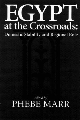 Egypt at the Crossroads: Domestic Stability and Regional Role - Marr, Phebe