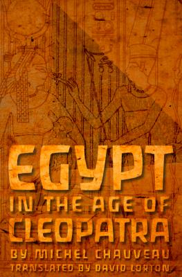 Egypt in the Age of Cleopatra - Chauveau, Michel, and Lorton, David (Translated by)