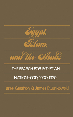 Egypt, Islam, and the Arabs: The Search for Egyptian Nationhood, 1900-1930 - Gershoni, Israel, Professor, and Jankowski, James P