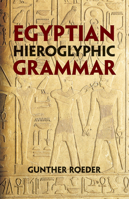 Egyptian Hieroglyphic Grammar: A Handbook for Beginners - Roeder, Gunther