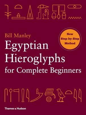 Egyptian Hieroglyphs for Complete Beginners - Manley, Bill