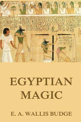 Egyptian Magic - Budge, E a Wallis