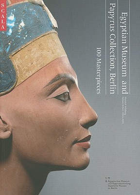 Egyptian Museum and Papyrus Collection, Berlin: 100 Masterpieces - Wildung, Dietrich, and Reiter, Fabian, and Zorn, Olivia