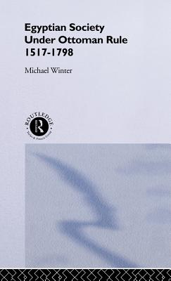 Egyptian Soceity Under Ottoman Rule - Winter, Michael, and Winter, Michael