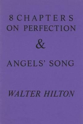 Eight Chapters on Perfection and Angel's Song - Hilton, Walter, and Dorward, Rosemary (Translated by)