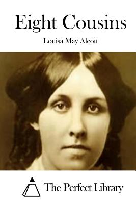 Eight Cousins - Alcott, Louisa May, and The Perfect Library (Editor)