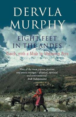 Eight Feet in the Andes: Travels with a Mule in Unknown Peru - Murphy, Dervla