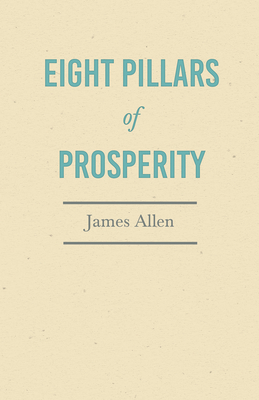 Eight Pillars of Prosperity - Allen, James, and Shelley, Percy Bysshe