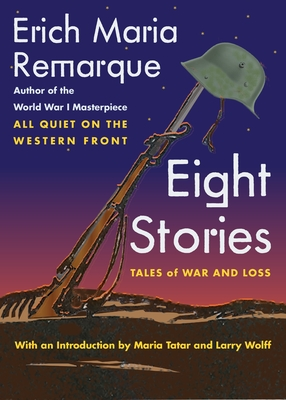 Eight Stories: Tales of War and Loss - Remarque, Erich Maria, and Outmask (Introduction by), and Tatar, Maria (Introduction by)