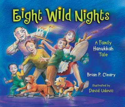Eight Wild Nights: A Family Hanukkah Tale - Cleary, Brian P