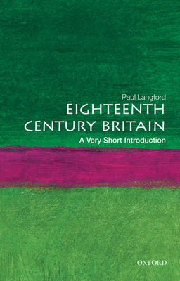 Eighteenth-Century Britain: A Very Short Introduction - Langford, Paul