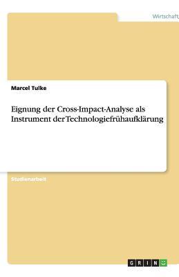 Eignung Der Cross-Impact-Analyse ALS Instrument Der Technologiefruhaufklarung - Tulke, Marcel