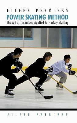 Eileen Peerless Power Skating Method: The Art of Technique Applied to Hockey Skating - Peerless, Eileen