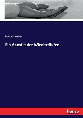 Ein Apostle Der Wiedert?ufer - Keller, Ludwig