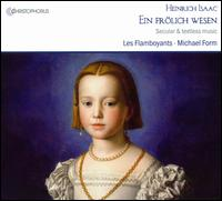 Ein frölich Wesen - Secular and Textless Music by Heinrich Isaac - Les Flamboyants; Michael Form (flute); Michael Form (conductor)