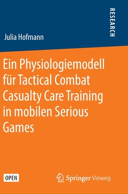 Ein Physiologiemodell F?r Tactical Combat Casualty Care Training in Mobilen Serious Games - Hofmann, Julia