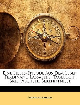 Eine Liebes-Episode Aus Dem Leben Ferdinand Lassalle's: Tagebuch, Briefwechsel, Bekenntnisse - Lassalle, Ferdinand