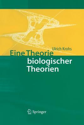 Eine Theorie Biologischer Theorien: Status and Gehalt Von Funktionsaussagen Und Informationstheoretischen Modellen - Krohs, Ulrich