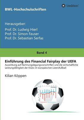 Einf?hrung Des Financial Fairplay Der Uefa - Dr Ludwig Hierl, Prof (Editor), and Dr Simon Fauser, Prof (Editor), and Dr Sebastian Serfas, Prof (Editor)